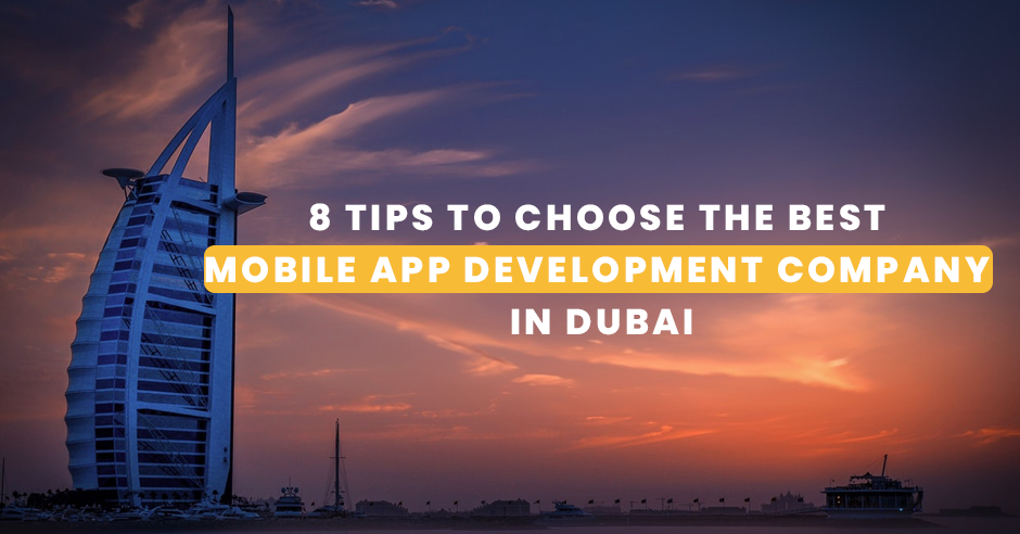8 Tips to Choose the Best Mobile App Development Company in Dubai