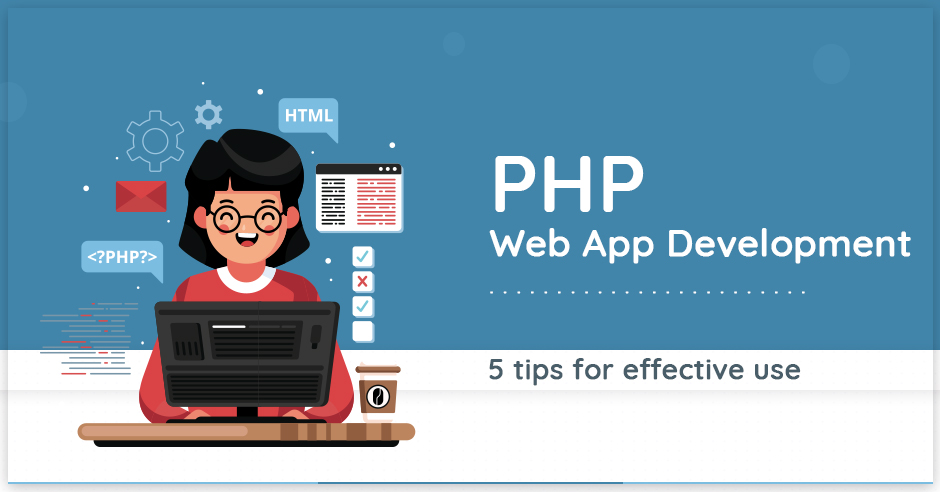 PHP Web App Development: 5 Tips For Effective Use