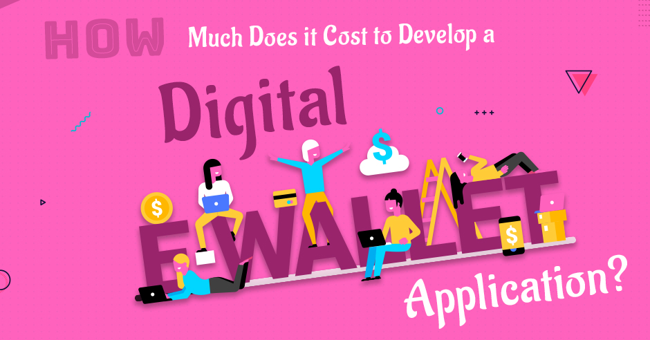 How Much Does it Cost to Develop a Digital e-Wallet Application?