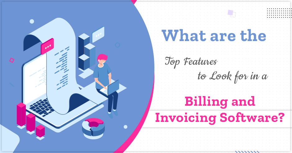 What are the Top Features to Look for in a Billing & Invoicing Software?