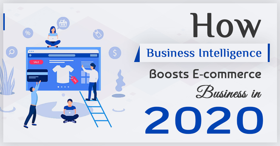 How Business Intelligence Boosts E-commerce Business in 2020