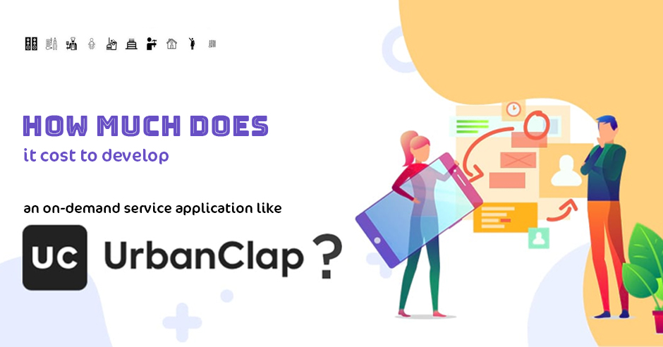 How Much does it Cost to Develop an On-demand Service Application like UrbanClap?