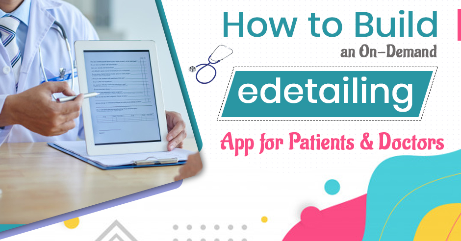 How to Build an On-Demand eDetailing App for Patients and Doctors?