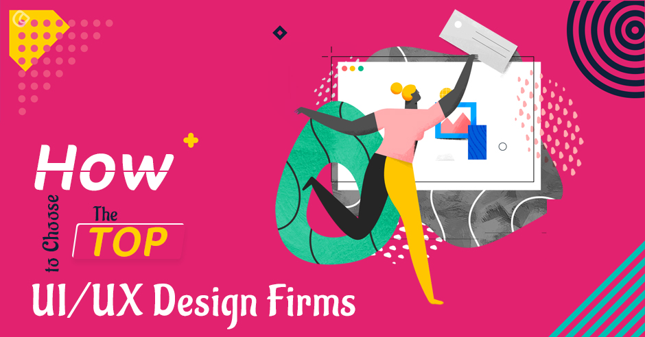 How to Choose The Top UI/UX Design Firms