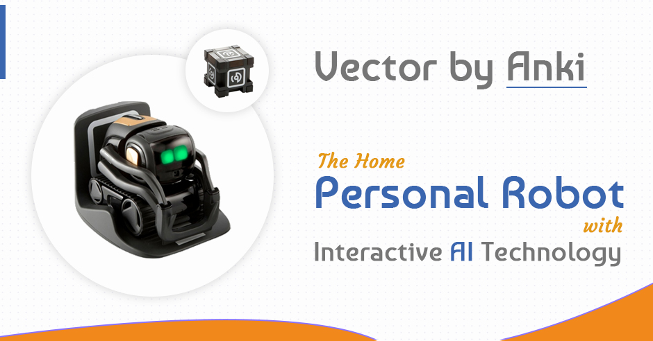 Vector by Anki: The Home Personal Robot with Interactive AI Technology