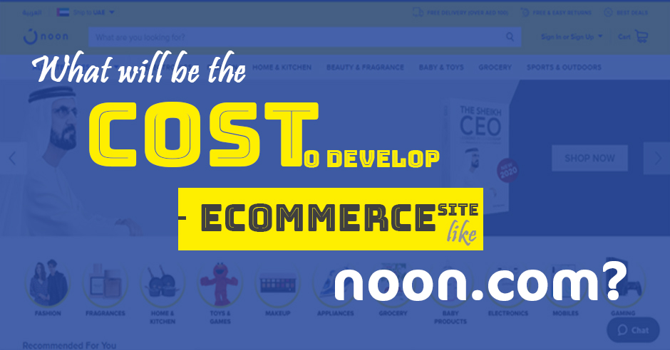 What Will be the Cost to Develop an eCommerce Site like noon.com?