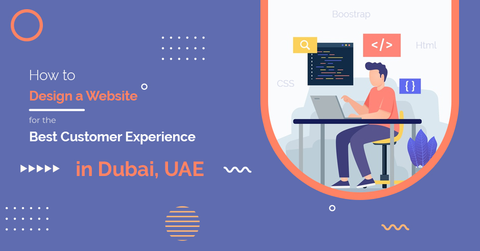 How to Design a Website for the Best Customer Experience in Dubai, UAE