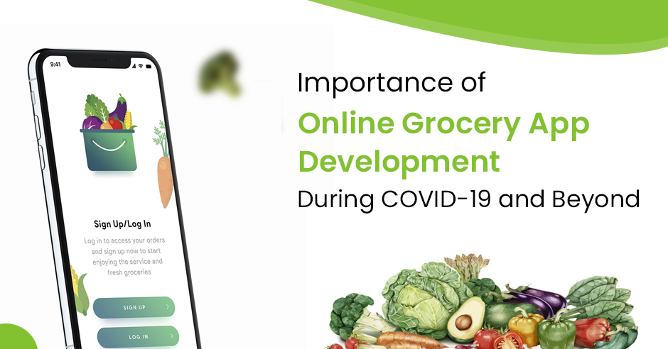 Importance of Online Grocery App Development During COVID-19 and Beyond