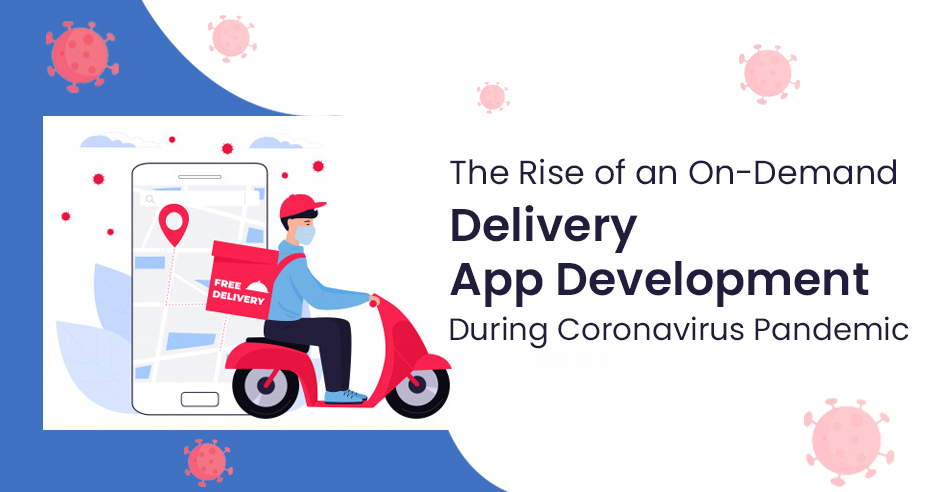the-rise-of-an-on-demand-delivery-app-development-during-coronavirus-pandemic
