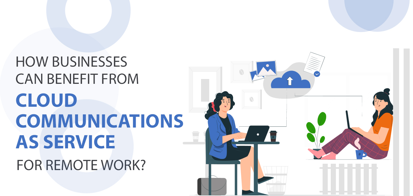 how-businesses-can-benefit-from-cloud-communications-as-a-service-for-remote-work
