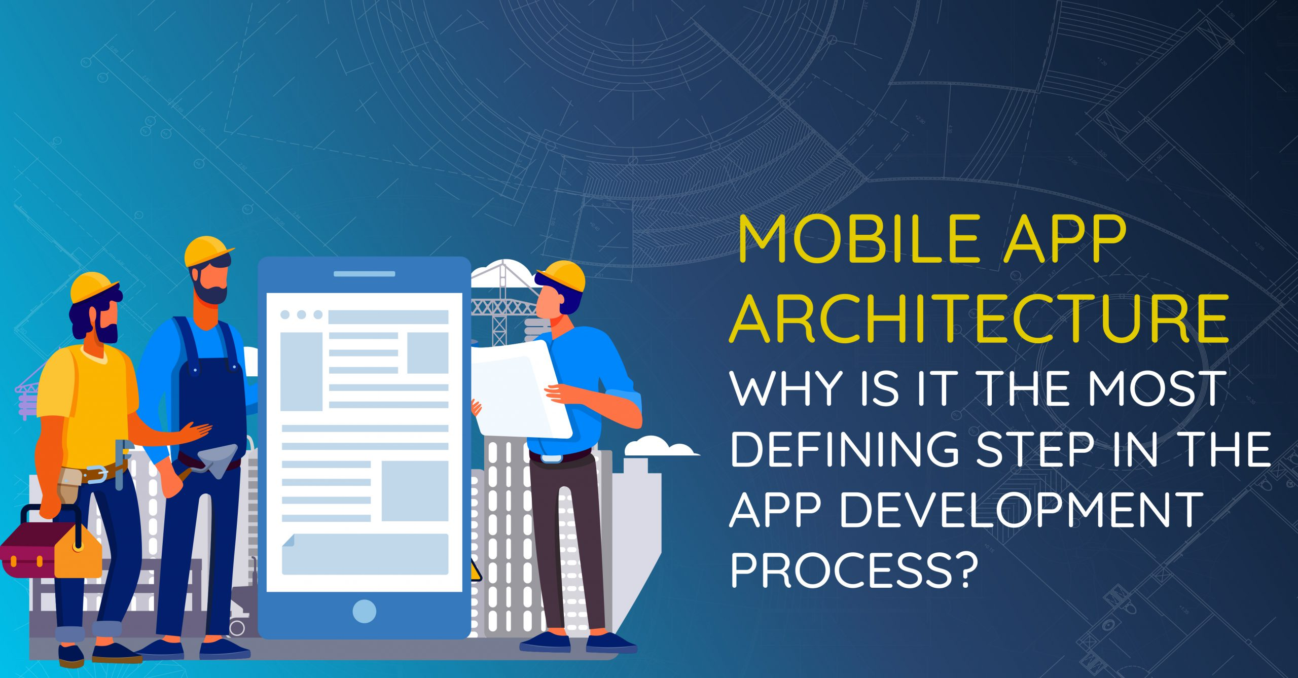 mobile-app-architecture-why-is-it-the-most-defining-step-in-the-app-development-process